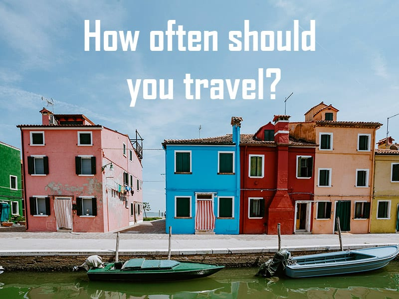How often should you travel featured image
