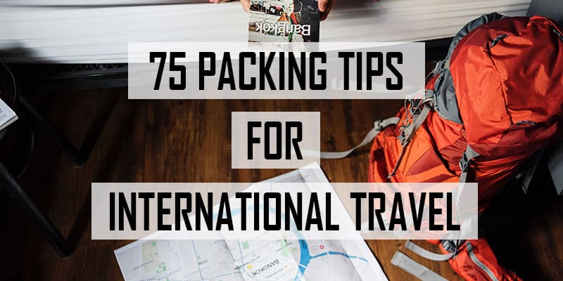 76b1ba200 75 Packing Tips For International Travel (All Essential)
